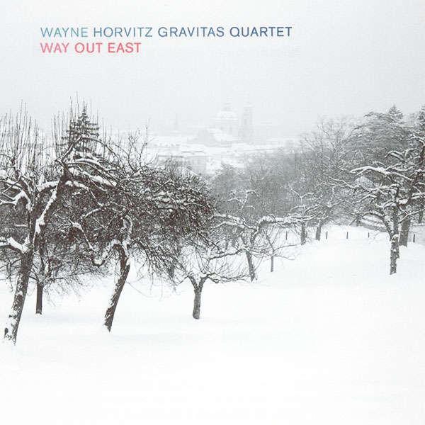 Wayne Horvitz Gravitas Quartet Way Out East