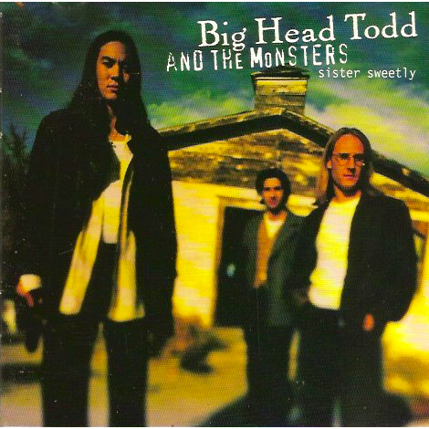 Big Head Todd And The Monsters Sister Sweetly