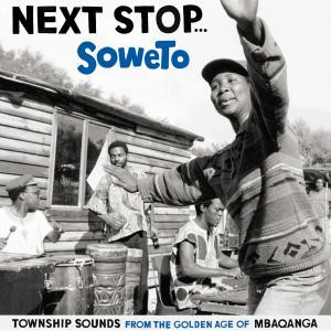 Next Stop Soweto Vol 1 Township Sounds From The Golden Age Of Mbaqanga