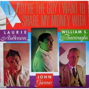 Laurie Anderson John Giorno William S. Burroughs You're The Guy I Want To Share My Money With