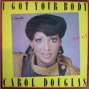 Carol DOUGLAS i got your body / got ya where i want ya
