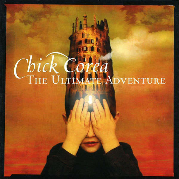 Chick Corea The Ultimate Adventure