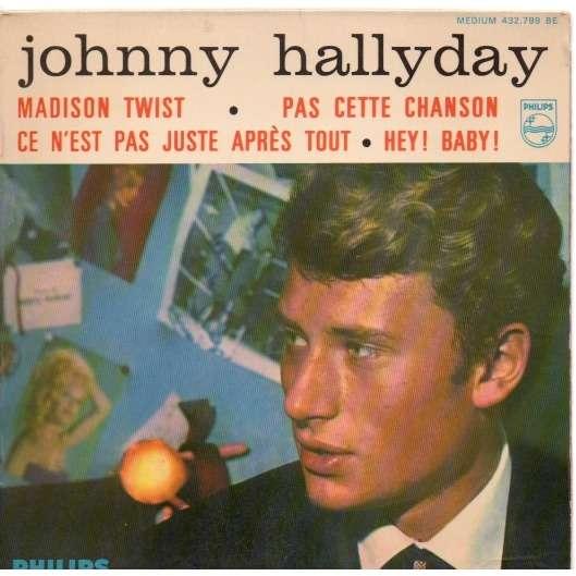 HALLYDAY, JOHNNY MADISON TWIST/HEY BABY/PAS CETTE CHANSON/CE N'EST PAS JUSTE APRES TOUT