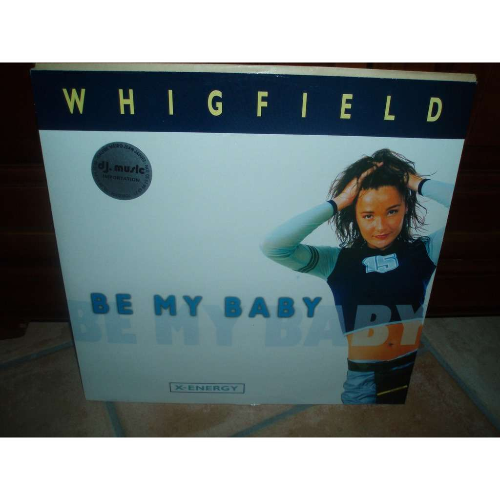 WHIGFIELD BE MY BABY