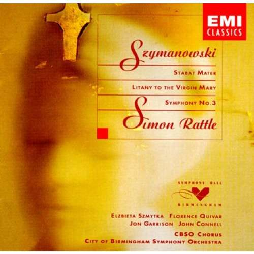Szymanowski, Karol Stabat Mater; Litany to the Virgin Mary; Symphony No.3 / Simon Rattle, City of Birmingham Symphony O