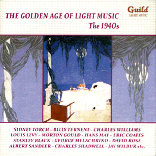 Sidney Torch, Billy Ternent, etc.. The Golden age of light music : The 1940s