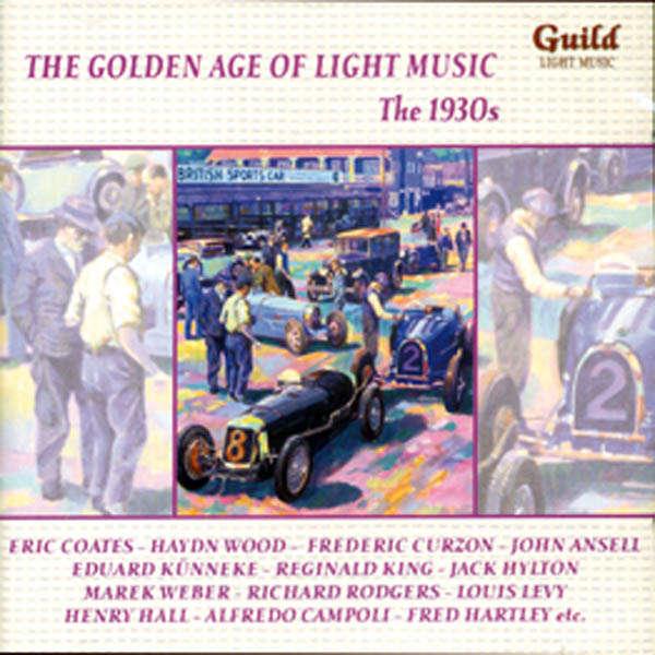 Eric Coates, Haydn Wood, Jack Hylton,... The Golden age of light music : The 1930s