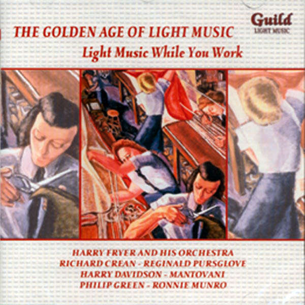 Richard Crean, Philip Green, etc.. The Golden age of light music : Light music while you work Vol 1