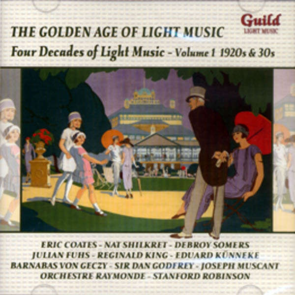 Eric Coates, Nat Shilkret, etc.. The golden age of light music : Four decades of light music
