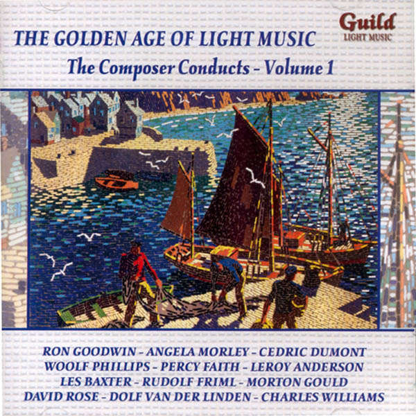 Ron Goodwin, Angela Morley, Cedric Dumont, etc.; The Golden age of light music : The composer conducts - Vol 1