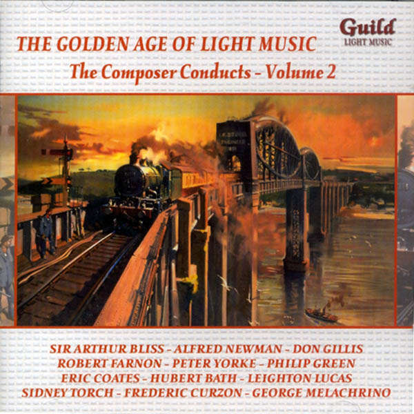 Arthur Bliss, Alfred Newman, etc... The Golden age of light music : The composer conducts - Vol 2