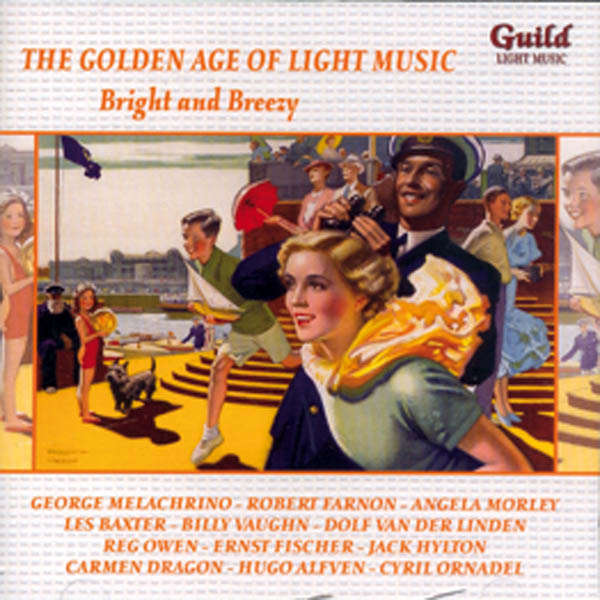 Melachrino, Robert Farnon, etc... The Golden age of light music : Bright and Breezy