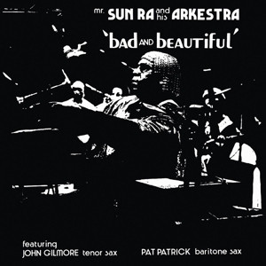 Sun Ra and his Arkestra Bad and beautiful