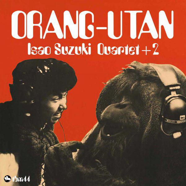 Isao Suzuki Quartet + 2 Orang-Utan