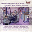 harold collins, harry fryer, etc... the golden age of light music : light music while you work vol 2