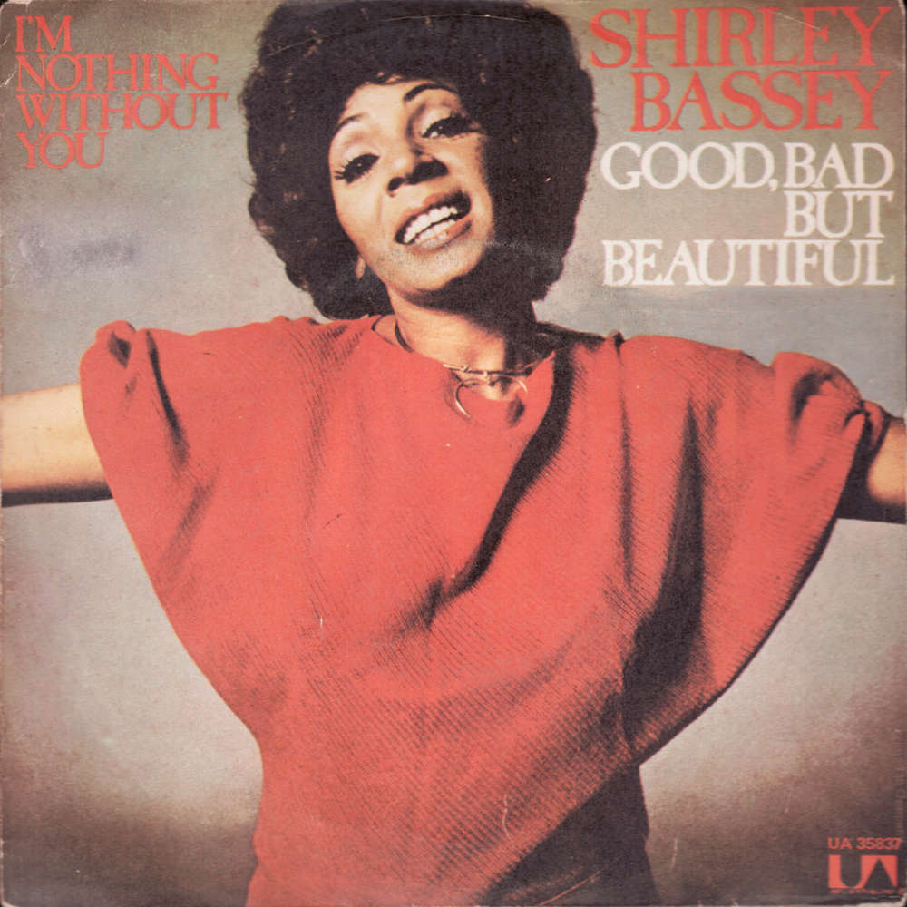 Shirley Bassey ‎ Good, Bad But Beautiful / I'm Nothing Without You