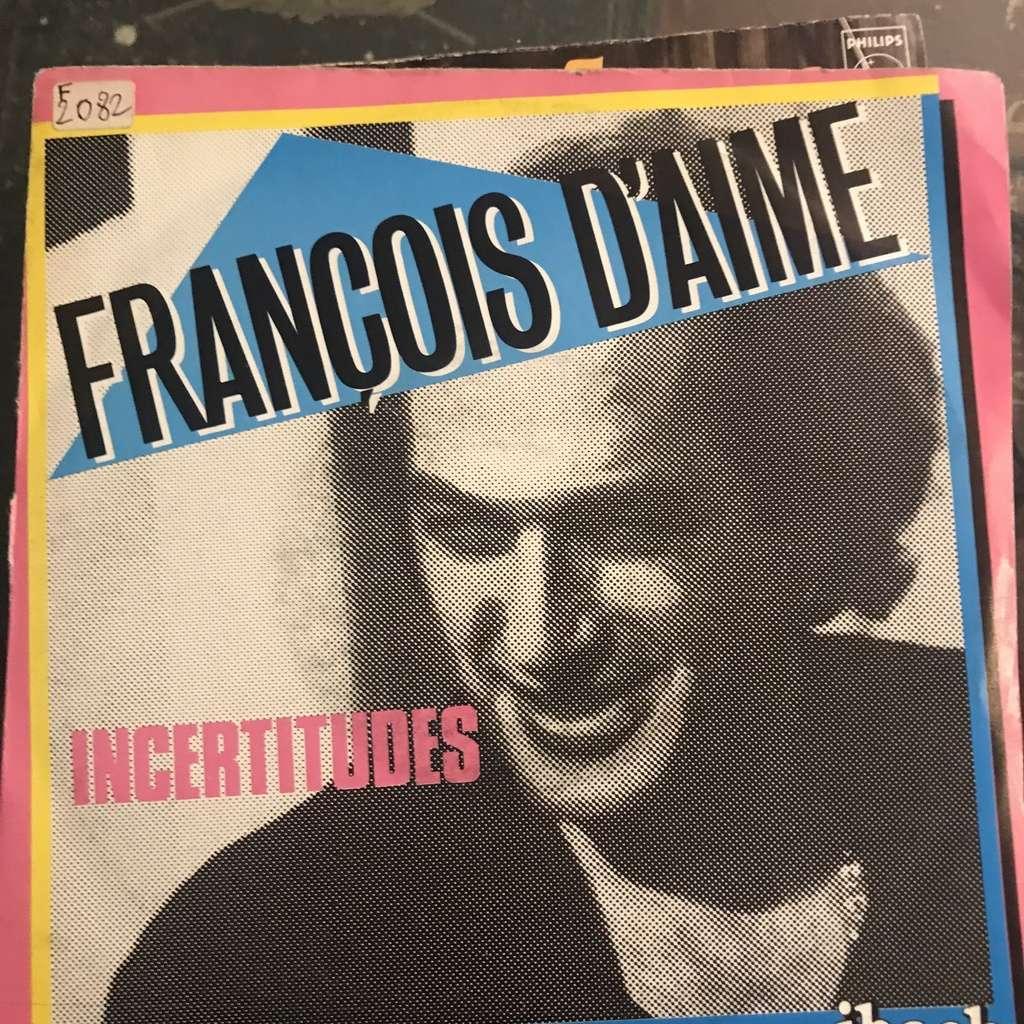 FRANCOIS D'AIME INCERTITUDES - UN TYPE CONNU