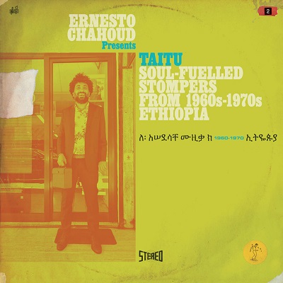 Ernesto Chahoud presents (various) Taitu : 1960s-1970s Ethiopia Soul-Fuelled Stompers