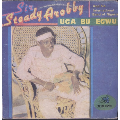 Sir Steady Arobby & International band of Nigeria uga bu egwu