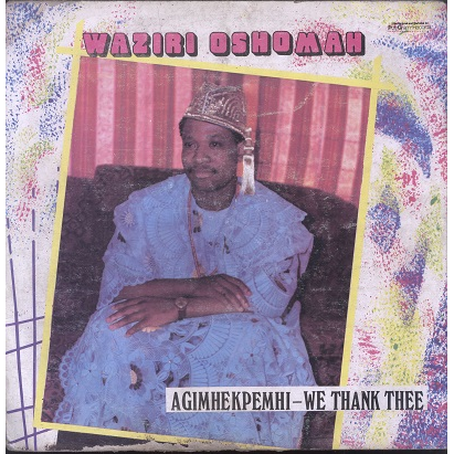 Waziri Oshomah Agimhekpemhi - we thank thee