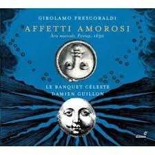 Damien Guillon, Le Banquet Céleste Girolamo Frescobaldi: Affetti Amorosi