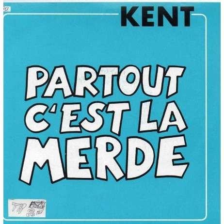 kent partout c'est la merde / je dit bye bye