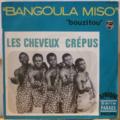 LES CHEVEUX CREPUS - Bangoula miso / Bouzitou - 7inch (SP)