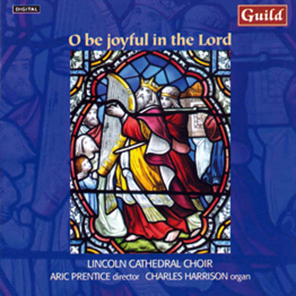 Lincoln Cathedral Choir O be joyful in the Lord