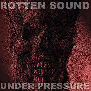 Rotten Sound Under Pressure