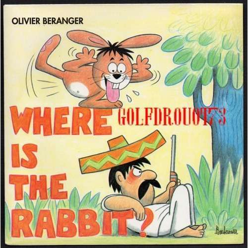 OLIVIER BERANGER . (dessin barberousse) WHERE IS THE RABBIT - MAMIE DOUCET