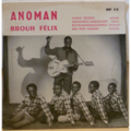 ANOMAN BROUH FELIX - Hanle Veusso / Akouchou Marcelline / Bovin Madoulolohou / Min pon naman - 7inch (EP)