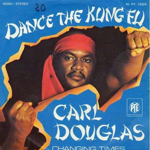CARL DOUGLAS DANCE THE KUNG FU / CHANGING TIMES