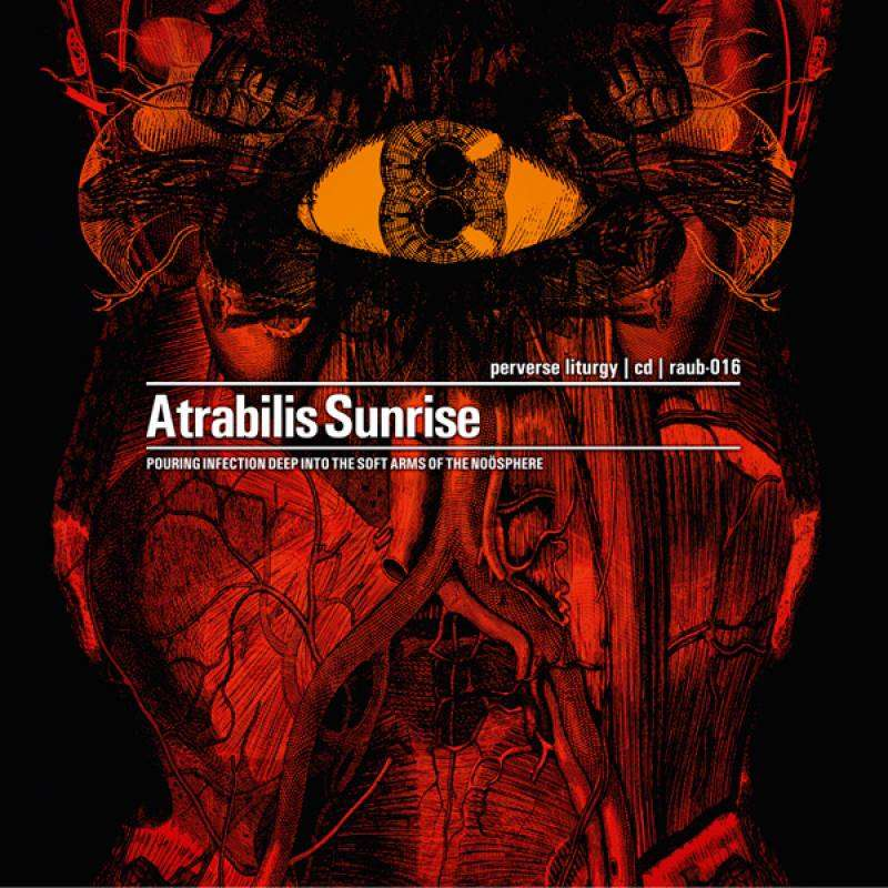 Atrabilis Sunrise Perverse Liturgy (Pouring Infection Deep Into The Soft Arms Of The Noösphere)