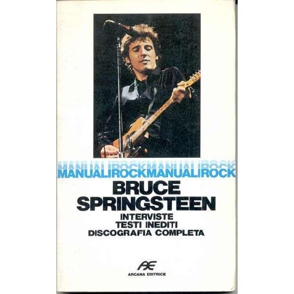 Bruce Springsteen Manuali Rock - Bruce Springsteen (Italian 1984 'Arcana Editrice' 200 pag. book nice ps)