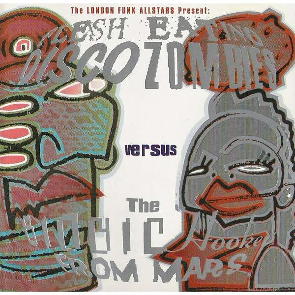 London Funk Allstars Flesh Eating Disco Zombies Versus The Bionic Hookers From Mars