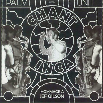 Palm Unit chant inca, a tribute to jef gilson