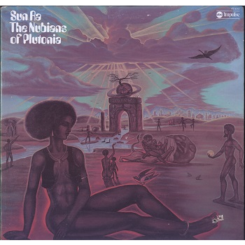 Sun Ra and his Myth Science Arkestra The Nubians of Plutonia