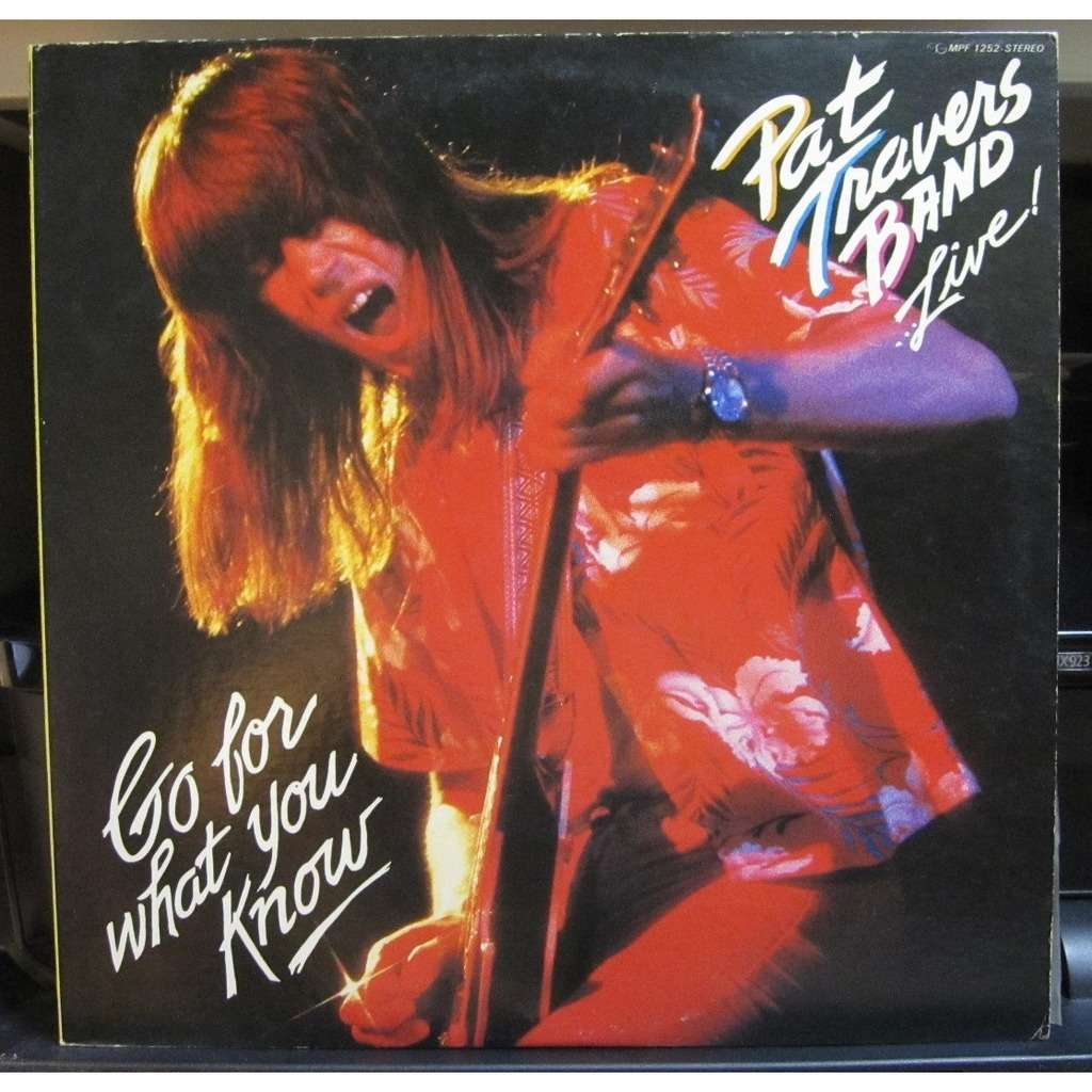 PAT TRAVERS BAND LIVE - GO FOR WHAT YOU KNOW