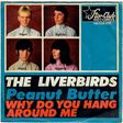 the liverbirds peanut butter / why do you hang around me