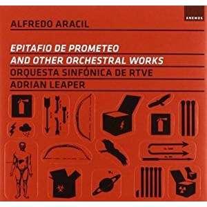 Alfredo Aracil / Adrian Leaper Epitafio de Prometeo and other Orchestral works