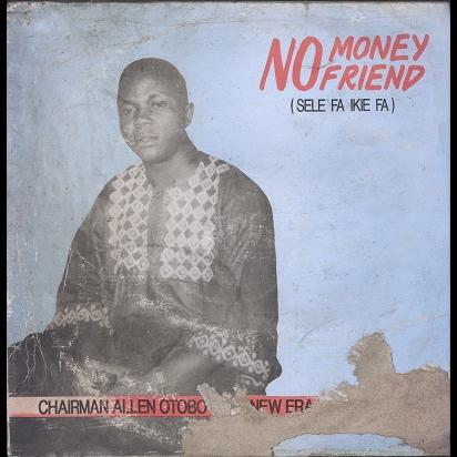 Chairman Allen Otobo & his New Era Musical Band No money no friend