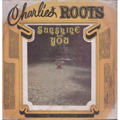 Charlie's Roots Sunshine and You