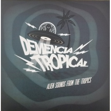 Demencia Tropical (various) Alien Sounds From The Tropics