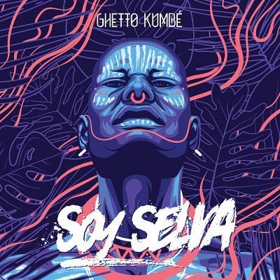 Ghetto Kumbé Soy Selva