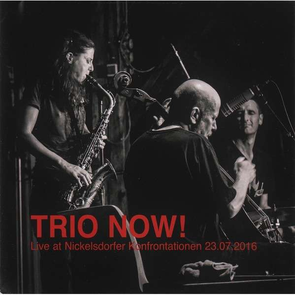 Trio Now! Live At Nickelsdorfer Konfrontationen 23.07.2016