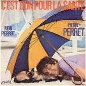 PERRET PIERRE C' EST BON POUR LA SANTE / MON PIERROT