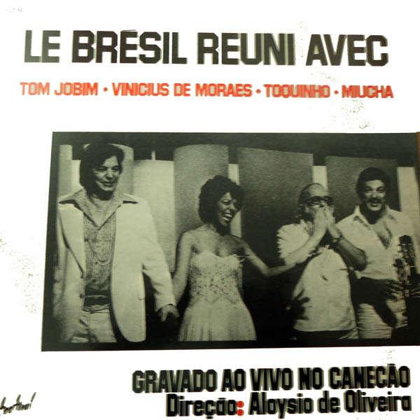 Tom Jobim, Vinicius de Moraes, Toquinho Le Brésil réuni