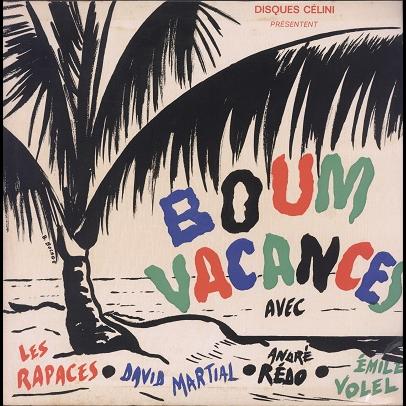 Rapaces, David Martial, André Rédo, Emile Volel Boum Vacances (various)