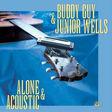 buddy guy & junior wells alone & acoustic