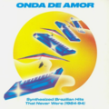 onda de amor (various) synthesized brazilian hits that never were (1984-94)
